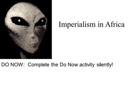 DO NOW:Complete the Do Now activity silently! Imperialism in Africa.