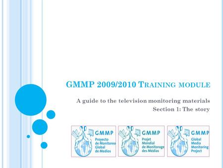 GMMP 2009/2010 T RAINING MODULE A guide to the television monitoring materials Section 1: The story.