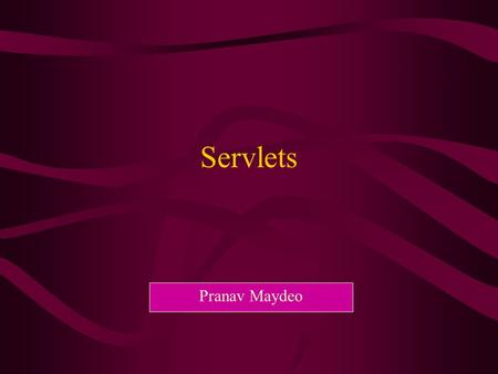 Servlets Pranav Maydeo. What is a Servlet ? Servlets are modules of Java code that run in a server application to answer client requests. Servlets are.