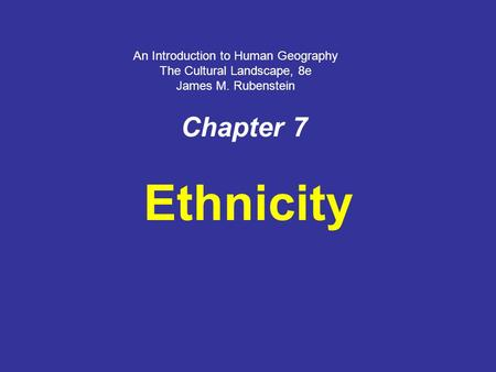 Ethnicity Chapter 7 An Introduction to Human Geography