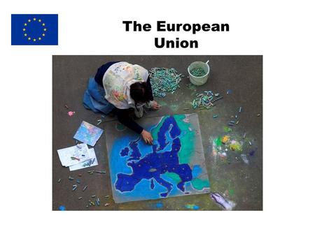 "The European Union. What is the EU ? A ""family"" of 27 European countries."