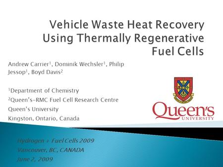 Andrew Carrier 1, Dominik Wechsler 1, Philip Jessop 1, Boyd Davis 2 1 Department of Chemistry 2 Queen's-RMC Fuel Cell Research Centre Queen's University.