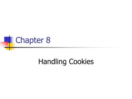Chapter 8 Handling Cookies. Cookie Cookies are small bits of textual information that a Web server sends to a browser and that the browser later returns.