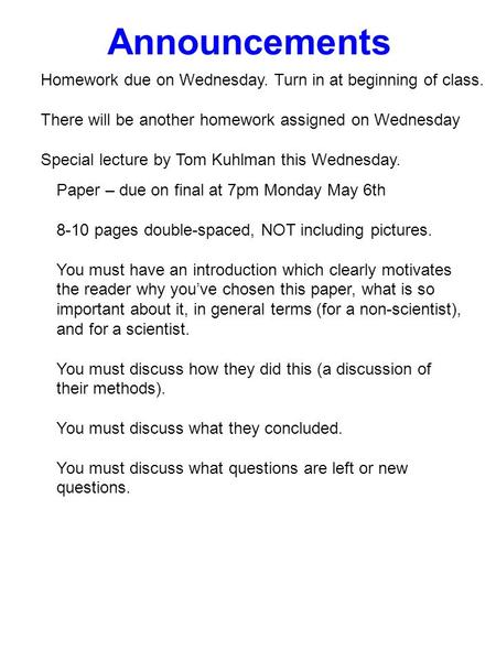 Announcements Paper – due on final at 7pm Monday May 6th 8-10 pages double-spaced, NOT including pictures. You must have an introduction which clearly.