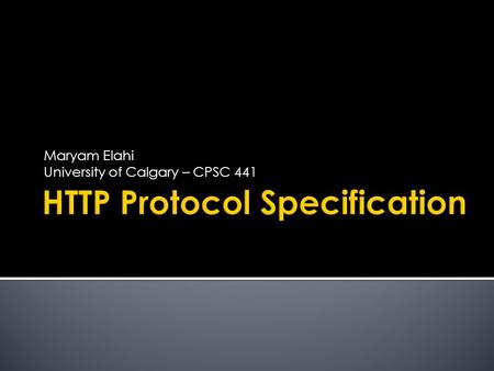 Maryam Elahi University of Calgary – CPSC 441.  HTTP stands for Hypertext Transfer Protocol.  Used to deliver virtually all files and other data (collectively.