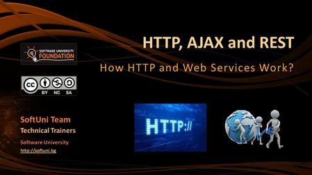 HTTP, AJAX and REST How HTTP and Web Services Work? SoftUni Team Technical Trainers Software University