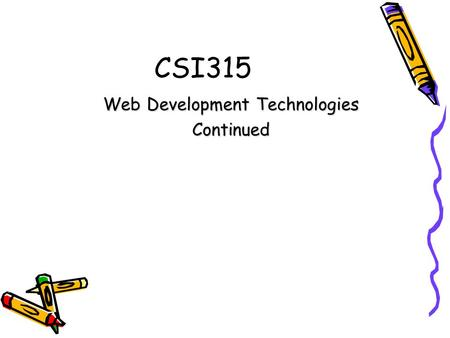 CSI315 Web Development Technologies Continued. Communication Layer information needs to get from one place to another –Computer- Computer –Software- Software.