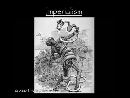 Imperialism. In Search of Natural Resources: Stealing is Cheaper than Dealing.
