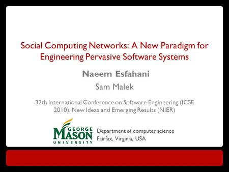 Social Computing Networks: A New Paradigm for Engineering Pervasive Software Systems Naeem Esfahani Sam Malek 32th International Conference on Software.
