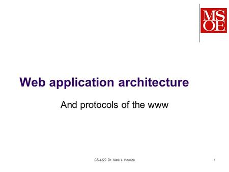 Web application architecture And protocols of the www CS-4220 Dr. Mark L. Hornick1.