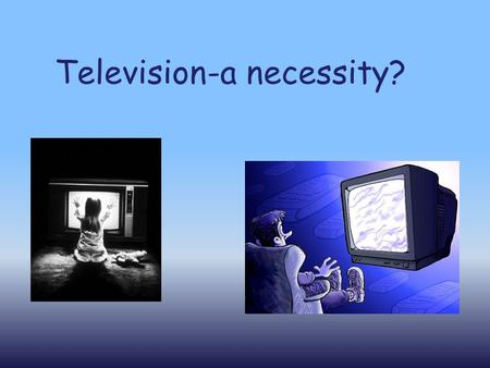 Television-a necessity?. The history <strong>of</strong> television is both complex and far-reaching, involving the <strong>work</strong> <strong>of</strong> many inventors and engineers in several countries.