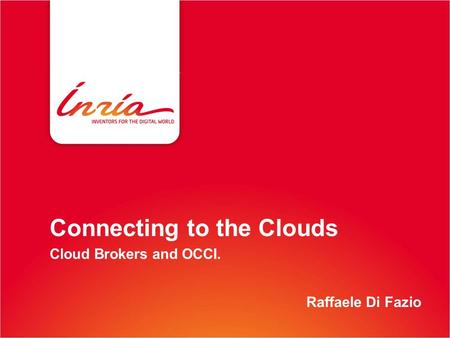 Raffaele Di Fazio Connecting to the Clouds Cloud Brokers and OCCI.