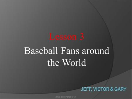 Lesson 3 Baseball Fans around the World ZZEC 12123,12128,12130.