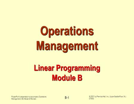 PowerPoint presentation to accompany Operations Management, 6E (Heizer & Render) © 2001 by Prentice Hall, Inc., Upper Saddle River, N.J. 07458 B-1 Operations.