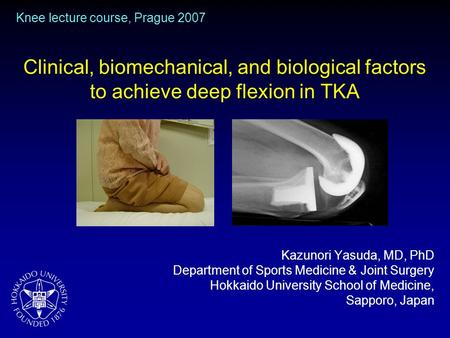 Clinical, biomechanical, and biological factors to achieve deep flexion in TKA Kazunori Yasuda, MD, PhD Department of Sports Medicine & Joint Surgery Hokkaido.