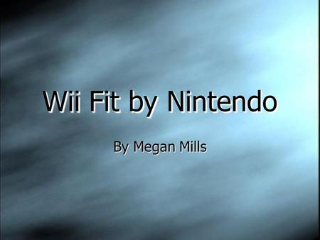 Wii Fit by Nintendo By Megan Mills. The Wii Fit will use a balance board accessory, and will promote exercise and healthy living. It will feature a handful.