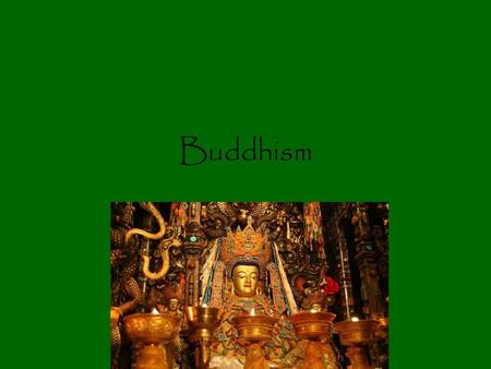 Buddhism. Third universalizing religion 400 million adherents Mainly located in China and SE Asia.