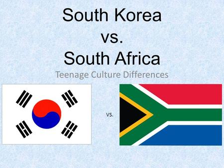 South Korea vs. South Africa Teenage Culture Differences VS.