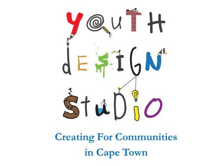 Creating For Communities in Cape Town. 1.Name? 2.Age? 3.What is the language you use at home? 4.What subject do you teach? 5.Where is your family from?