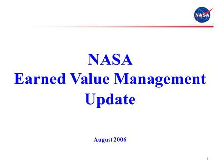 1 NASA Earned Value Management Update August 2006.