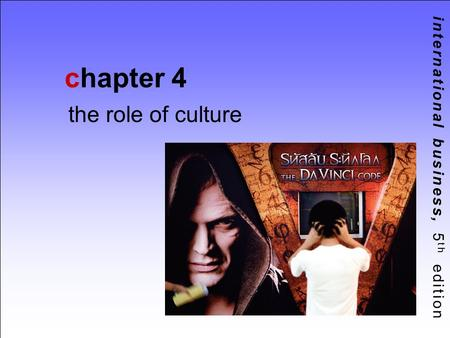International business, 5 th edition chapter 4 the role of culture.