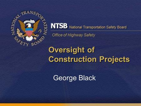 Office of Highway Safety Oversight of Construction Projects George Black.