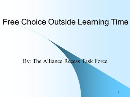 1 Free Choice Outside Learning Time By: The Alliance Recess Task Force.