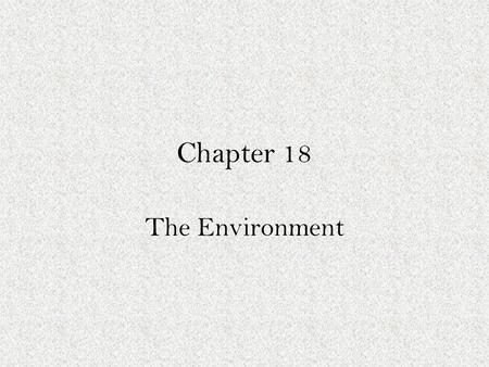Chapter 18 The Environment.
