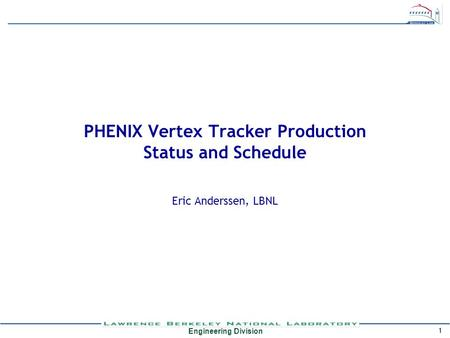 Engineering Division 1 PHENIX Vertex Tracker Production Status and Schedule Eric Anderssen, LBNL.