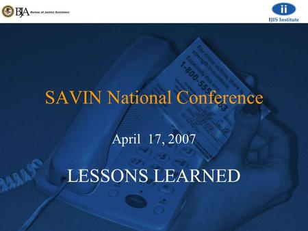 SAVIN National Conference April 17, 2007 LESSONS LEARNED.