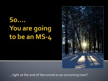 ….light at the end of the tunnel or an oncoming train?