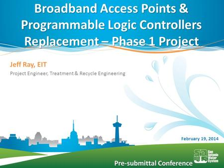 Jeff Ray, EIT Project Engineer, Treatment & Recycle Engineering Broadband Access Points & Programmable Logic Controllers Replacement – Phase 1 Project.
