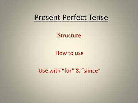 "Present Perfect Tense Structure How to use Use with ""for"" & ""siince"""