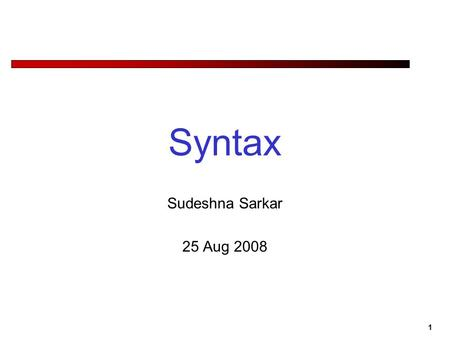 1 Syntax Sudeshna Sarkar 25 Aug 2008. 2 Sentence-Types Declaratives: A plane left S -> NP VP Imperatives: Leave! S -> VP Yes-No Questions: Did the plane.