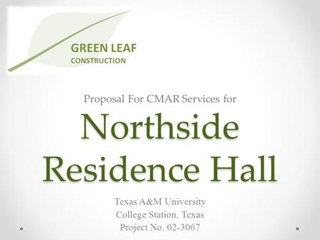 Northside Residence Hall Texas A&M University College Station, Texas Project No. 02-3067 Proposal For CMAR <strong>Services</strong> for.