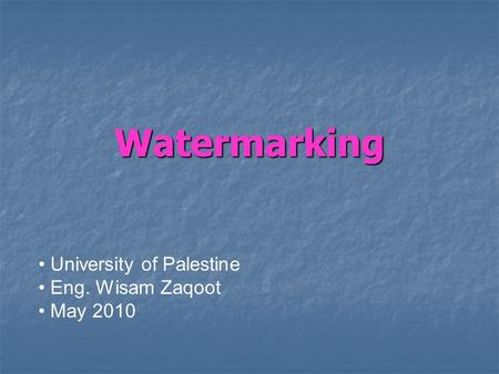 Watermarking University of Palestine Eng. Wisam Zaqoot May 2010.