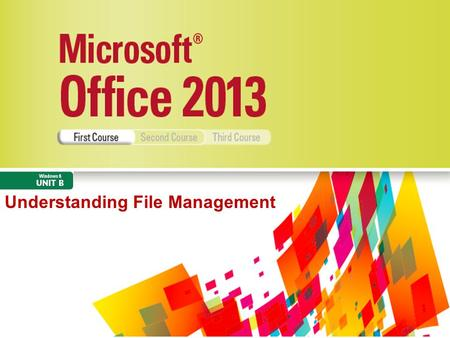 Understanding File Management. Microsoft Office 2013 Illustrated Objectives Understand files and foldersUnderstand files and folders Create and save a.