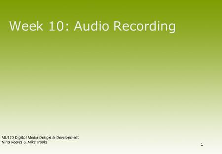 1 Week 10: Audio Recording. 2 Overview  What is sound?  What does analogue mean?  Analogue-to-Digital conversion  Key terms in digital audio  Compression.
