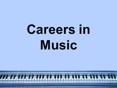 Careers in Music. Arranger Adapts musical compositions to new styles Studies musical theory and notation.