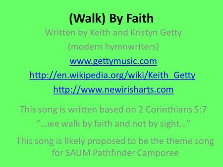 (Walk) By Faith Written by Keith and Kristyn Getty (modern hymnwriters)