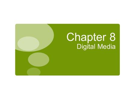 Chapter 8 Digital Media. Chapter Contents Chapter 8: Digital Media 2  Section A: Digital Sound  Section B: Bitmap Graphics  Section C: Vector and 3-D.