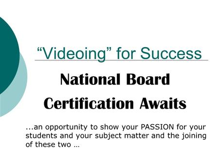 """Videoing"" for Success National Board Certification Awaits...an opportunity to show your PASSION for your students and your subject matter and the joining."
