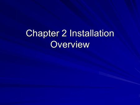 Chapter 2 Installation Overview. Planning the Installation Questions: –Size of partitions –Where to put partitions –Which software packages to install.
