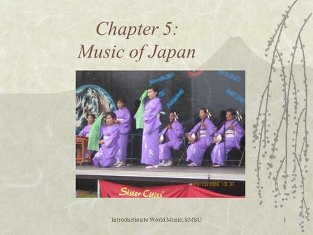 Introduction to World Music; SMSU1 Chapter 5: Music of Japan.