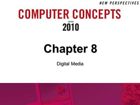 Chapter 8 Digital Media. 8 Chapter 8: Digital Media 2 Chapter Contents  Section A: Digital Sound  Section B: Bitmap Graphics  Section C: Vector and.