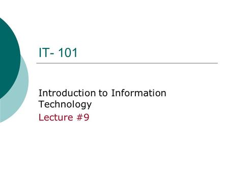 IT- 101 Introduction to Information Technology Lecture #9.