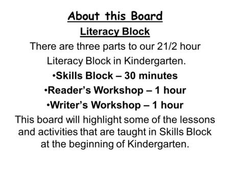 About this Board Literacy Block There are three parts to our 21/2 hour Literacy Block in Kindergarten. Skills Block – 30 minutes Reader's Workshop – 1.