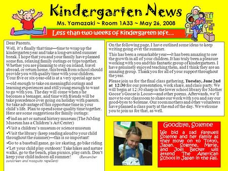 Kindergarten News Ms. Yamazaki ~ Room 1A33 ~ May 26, 2008 Dear Parents, Well, it's finally that time---time to wrap up the kindergarten year and take a.