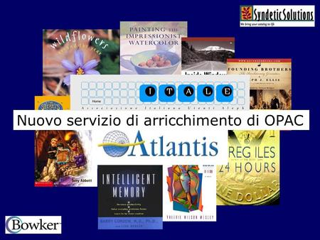 Nuovo servizio di arricchimento di OPAC. CATALOGUE ENRICHMENT OPACs are now much more than just catalogues Thanks to the internet, library users expect.