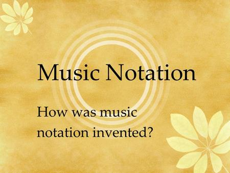 Music Notation How was music notation invented?. Before we get to how people started writing music, We need to visit what it was like before written music.